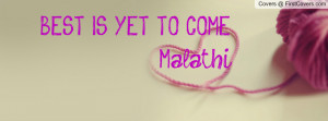 BEST IS YET TO COME.... Malathi Profile Facebook Covers