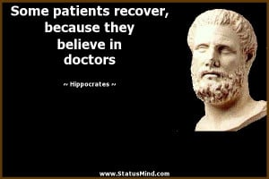 ... because they believe in doctors - Hippocrates Quotes - StatusMind.com