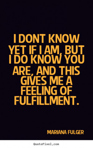 ... sayings - I dont know yet if i am, but i do know you.. - Life sayings