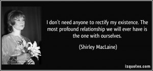 don't need anyone to rectify my existence. The most profound ...