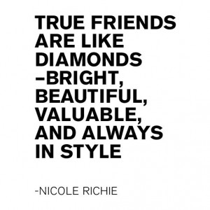 true friends are like # diamonds bright beautiful valuable and always ...