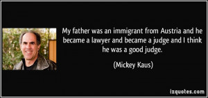 My father was an immigrant from Austria and he became a lawyer and ...
