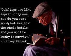 Golf tips are like aspirin - Harvey Penick
