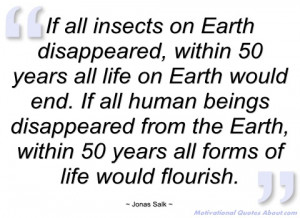 if all insects on earth disappeared jonas salk