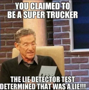 Not every one can be a super trucker...
