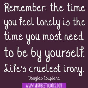 Remember: the time you feel lonely – Loneliness Quotes