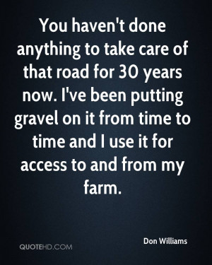 You haven't done anything to take care of that road for 30 years now ...
