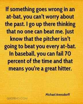something goes wrong in an at bat you can t worry about the past i go ...
