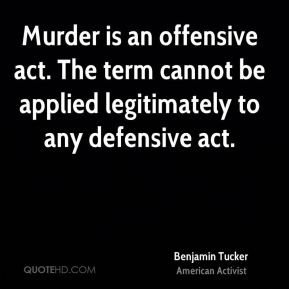 benjamin tucker quotes murder is an offensive act the term cannot be ...