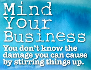 Mind Your Own Business!
