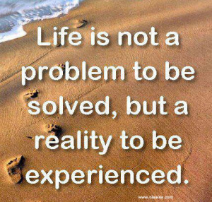 Life quotes-Life is not a problem to be solved..