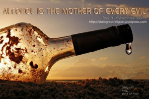 Alcohol is the mother of Every Evil ! Prophet muhammad s.a.w