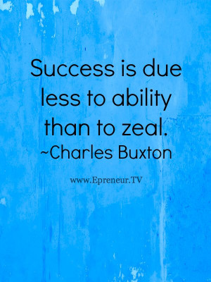... is due less to ability than to zeal! #quote #success www.Epreneur.TV