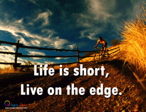 Live on the edge Life Quotes