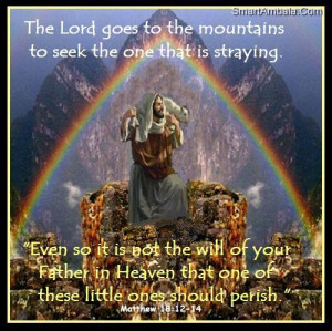 ... Lord Goes to the Mountains to seek the one that is staying ~ God Quote