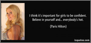 think it's important for girls to be confident. Believe in yourself ...