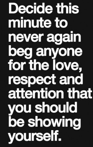 Never again beg anyone for Love