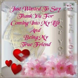 ... To Say Thank You For Coming Into My Life And Being My Friend Graphic