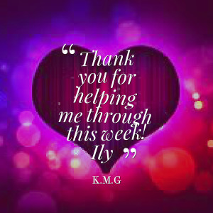 Quotes Picture: thank you for helping me through this week! ily