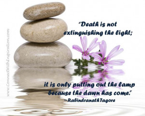 Death is not extinguishing the light; it is only putting out the lamp ...