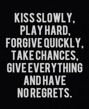 And have no regrets