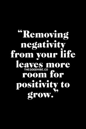 Remove negativity & make room for positivity #quotes