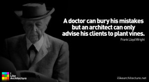Frank Lloyd Wright:A doctor can bury his mistakes but an architect can ...