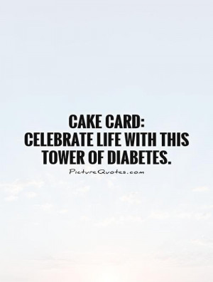 Cake Quotes Celebrate Life Quotes Funny Cake Quotes
