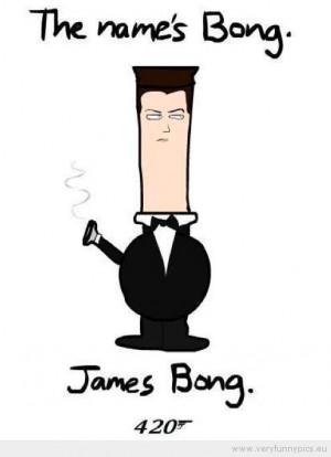 bong #funny #james bong #joke #weed #marijuana