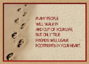 "... friends will leave footprints in your heart "" Footprints in the sand"