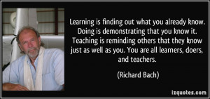 Learning is finding out what you already know. Doing is demonstrating ...