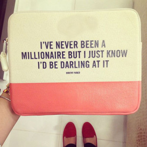 ve never been a millionaire but I just know I'd be darling at it.