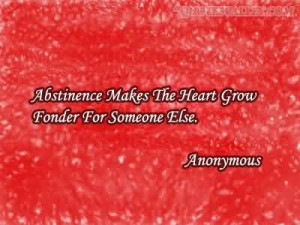 Abstinence Maks The Heart Grow Fonder For Someone Else