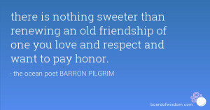 there is nothing sweeter than renewing an old friendship of one you ...