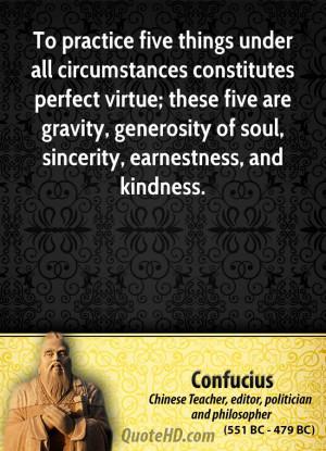 ... are gravity, generosity of soul, sincerity, earnestness, and kindness