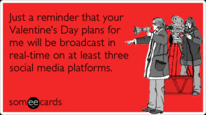 Just a reminder that your Valentine's Day plans for me will be ...