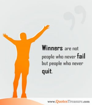 Winners are not people who never fail but people who never quit.