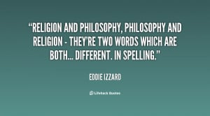 Religion and philosophy, philosophy and religion - they're two words ...