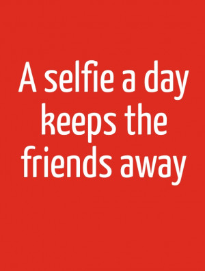 selfie quote for friends
