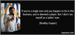 ... deemed a player. But I don't see myself as a ladies' man. - Bradley
