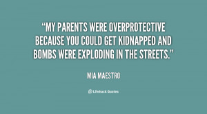 My parents were overprotective because you could get kidnapped and ...