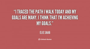 ... path I walk today and my goals are many. I think that I'm achieving my