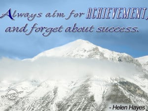 Always aim for achievement, and forget about success