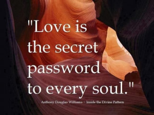 Love is the secret password to every soul