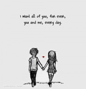 every day. for ever i want all of you you and me