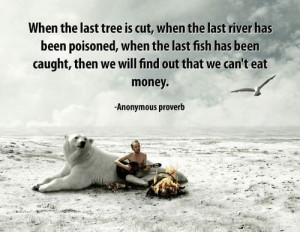 ... that we can't eat money.' #eco #green #quotes #sustainability #earth