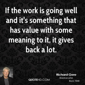 If the work is going well and it's something that has value with some ...