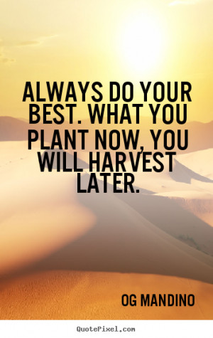 Quote about motivational - Always do your best. what you plant now ...
