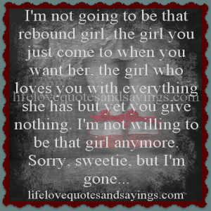 not going to be that rebound girl, the girl you just come to when ...