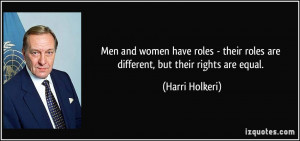 ... their roles are different, but their rights are equal. - Harri Holkeri